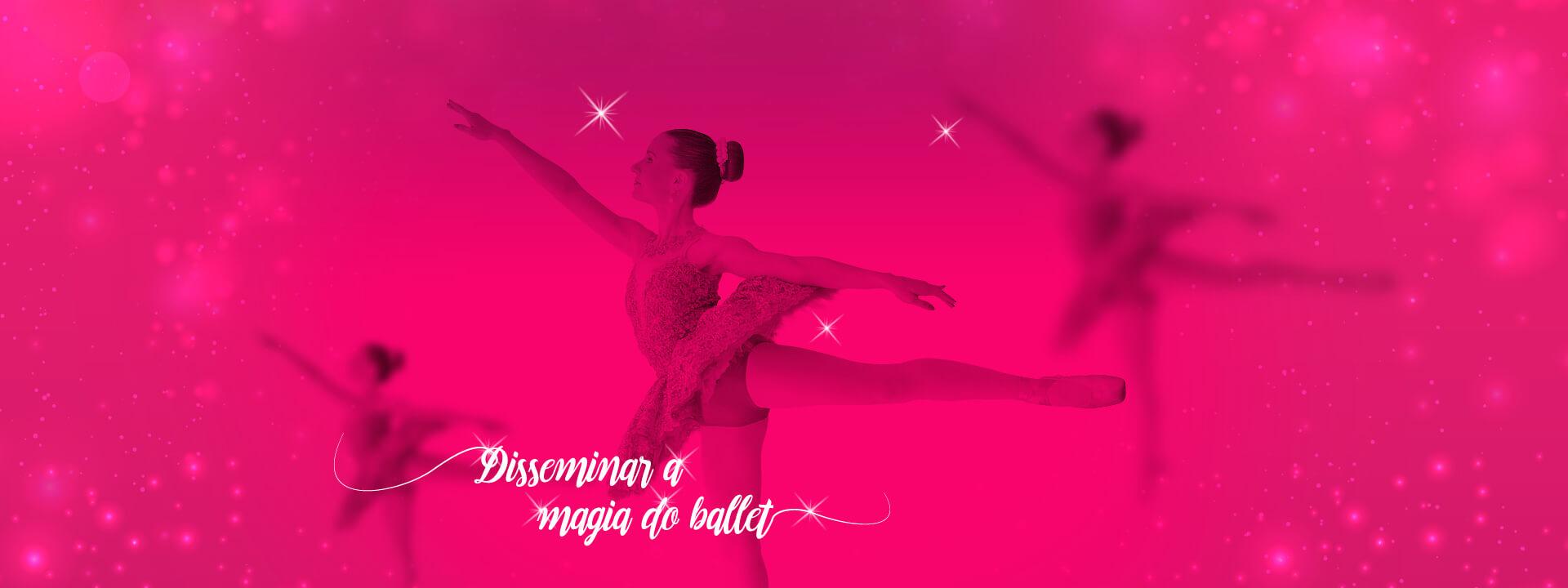 Disseminar a magia do Ballet